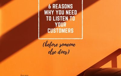 6 reasons why you need to listen to your customers