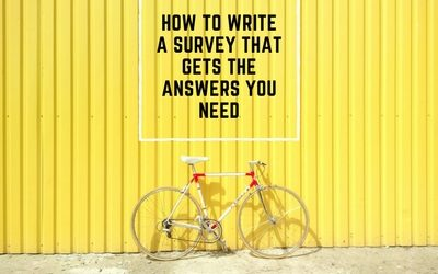How to write a survey that gets the answers you need