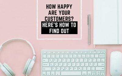 How happy are your customers? Here's how to find out.