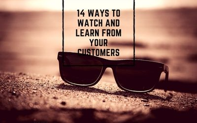 14 ways to watch and learn from your customers